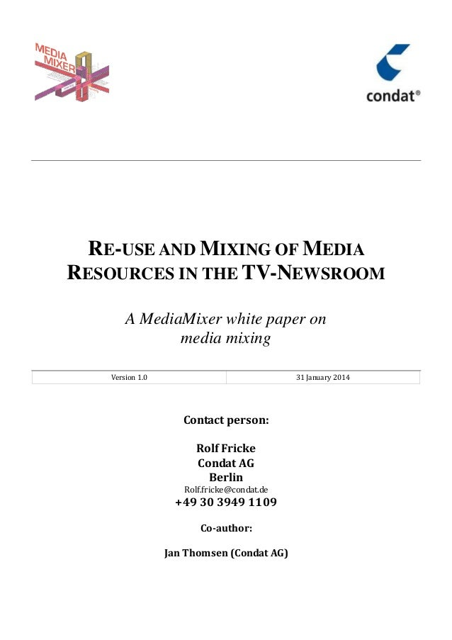 "RE-USE AND MIXING OF MEDIA RESOURCES IN THE TV-NEWSROOM A MediaMixer white paper on media mixing ! "" # $"