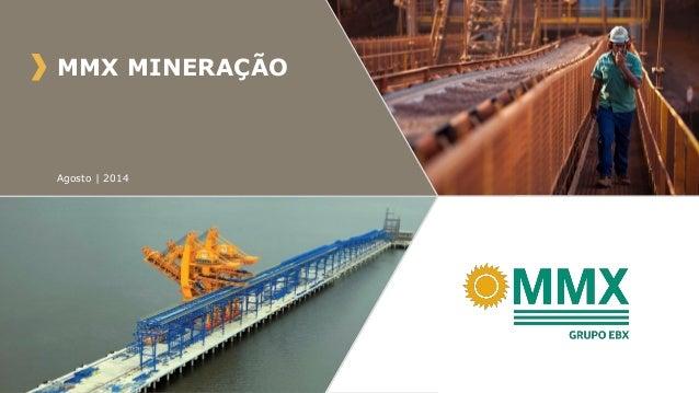MMX MINERAÇÃO Agosto | 2014
