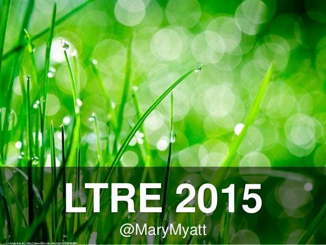 @MaryMyatt LTRE 2015 cc: Sergiu Bacioiu - http://www.flickr.com/photos/31191642@N05