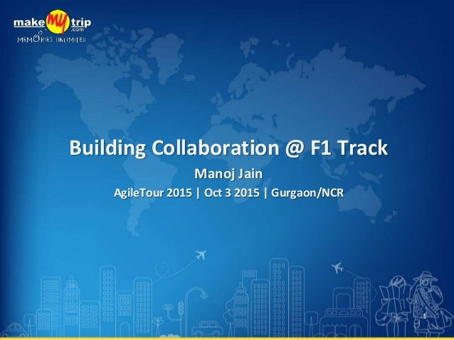 Building Collaboration @ F1 Track Manoj Jain AgileTour 2015 | Oct 3 2015 | Gurgaon/NCR 1