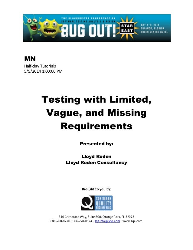 MN Half-day Tutorials 5/5/2014 1:00:00 PM Testing with Limited, Vague, and Missing Requirements Presented by: Lloyd Roden ...