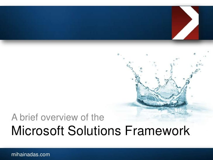 Microsoft Solutions Framework<br />A brief overview of the<br />