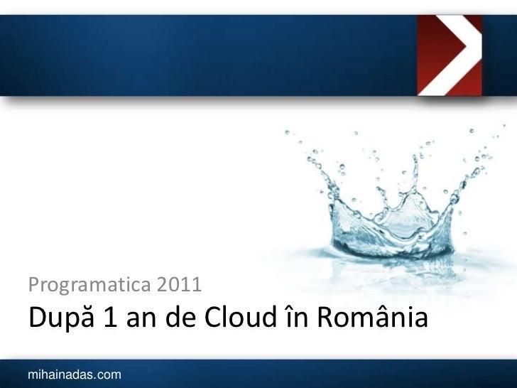 După 1 an de Cloud în România<br />Programatica 2011<br />