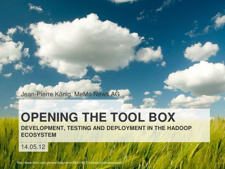 Jean-Pierre König, MeMo News AG  OPENING THE TOOL BOX  DEVELOPMENT, TESTING AND DEPLOYMENT IN THE HADOOP  ECOSYSTEM  14.05...