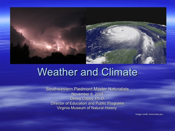 Weather and Climate Southwestern Piedmont Master Naturalists November 6, 2008 Denny Casey, Ph.D. Director of Education and...