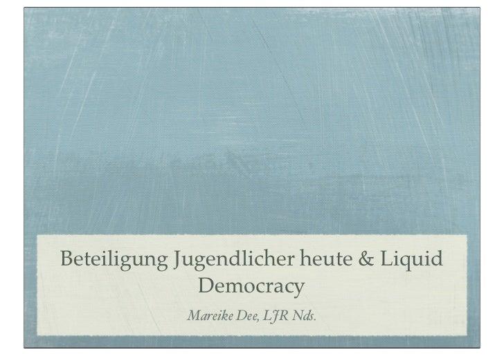 Beteiligung Jugendlicher heute & Liquid              Democracy            Mareike Dee, LJR Nds.
