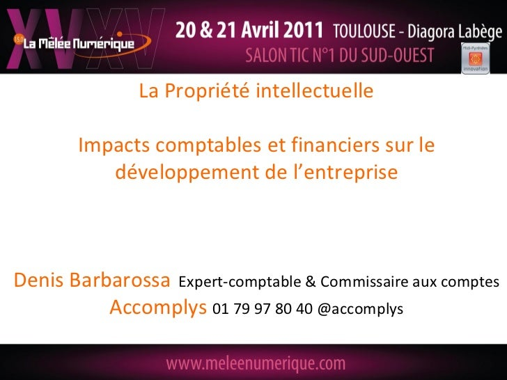 La Propriété intellectuelle       Impacts comptables et financiers sur le          développement de l'entrepriseDenis Barb...