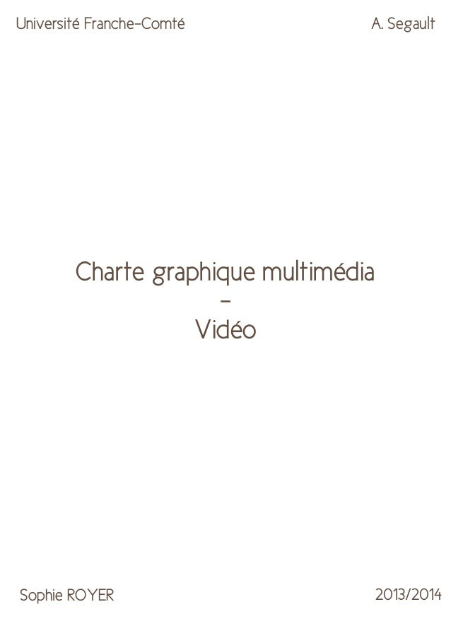 Université Franche-Comté  A. Segault  Charte graphique multimédia Vidéo  Sophie ROYER  2013/2014