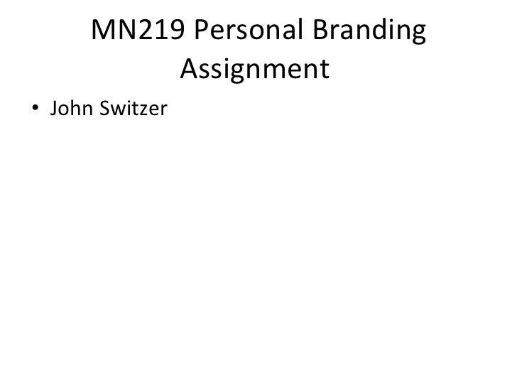 MN219 Personal Branding Assignment  <ul><li>John Switzer </li></ul>