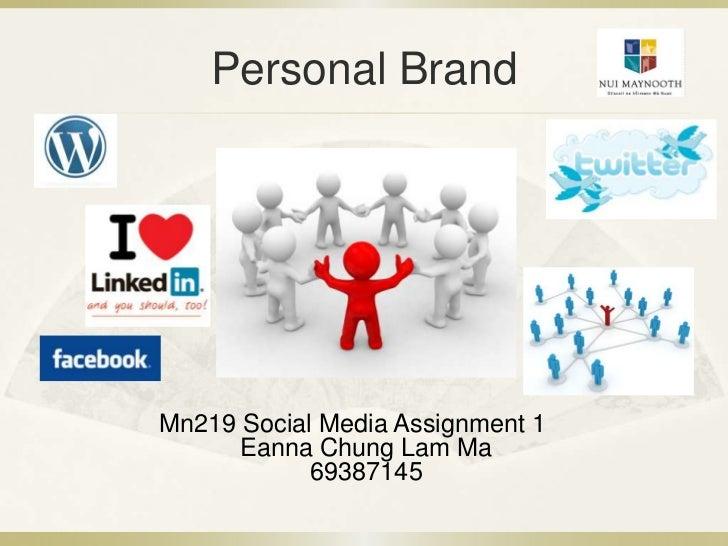 Personal BrandMn219 Social Media Assignment 1      Eanna Chung Lam Ma            69387145