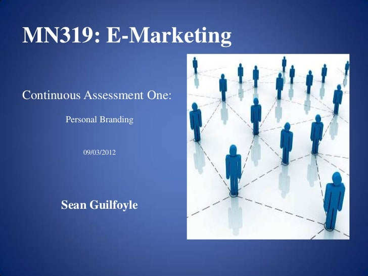 MN319: E-MarketingContinuous Assessment One:       Personal Branding           09/03/2012      Sean Guilfoyle