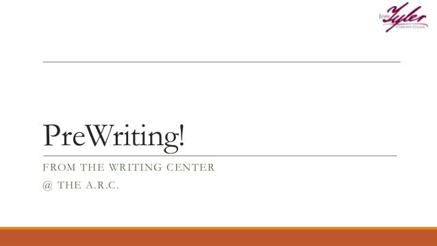 PreWriting! FROM THE WRITING CENTER @ THE A.R.C.