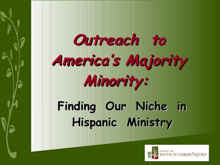 Outreach  to  America's Majority  Minority:   Finding  Our  Niche  in Hispanic  Ministry