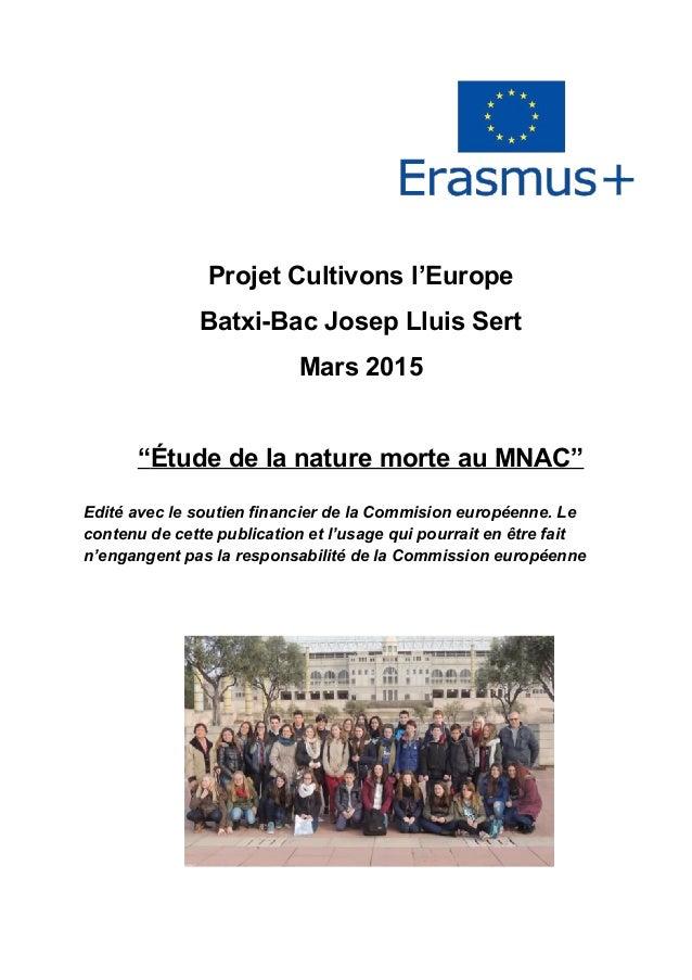 """Projet Cultivons l'Europe Batxi-Bac Josep Lluis Sert Mars 2015 """"Étude de la nature morte au MNAC"""" Edité avec le soutien fi..."""