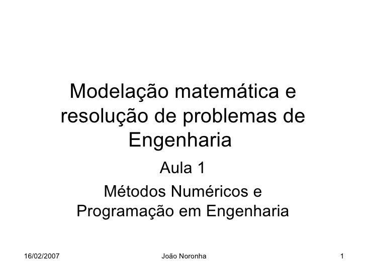 Modelação matemática e             resolução de problemas de                    Engenharia                       Aula 1   ...