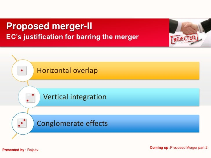 Proposed merger-II  EC's justification for barring the merger                    Horizontal overlap                       ...