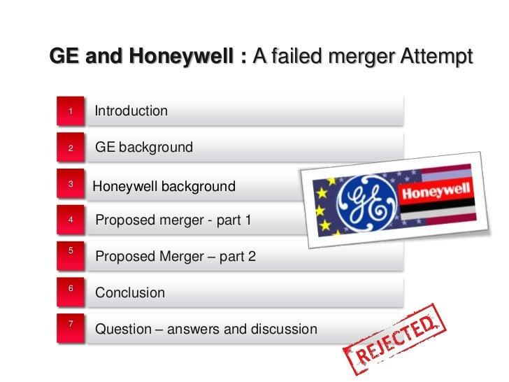 GE and Honeywell : A failed merger Attempt 1   Introduction 2   GE background 3   Honeywell background 4   Proposed merger...