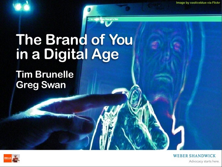 Image by cooliceblue via Flickr     The Brand of You in a Digital Age Tim Brunelle Greg Swan