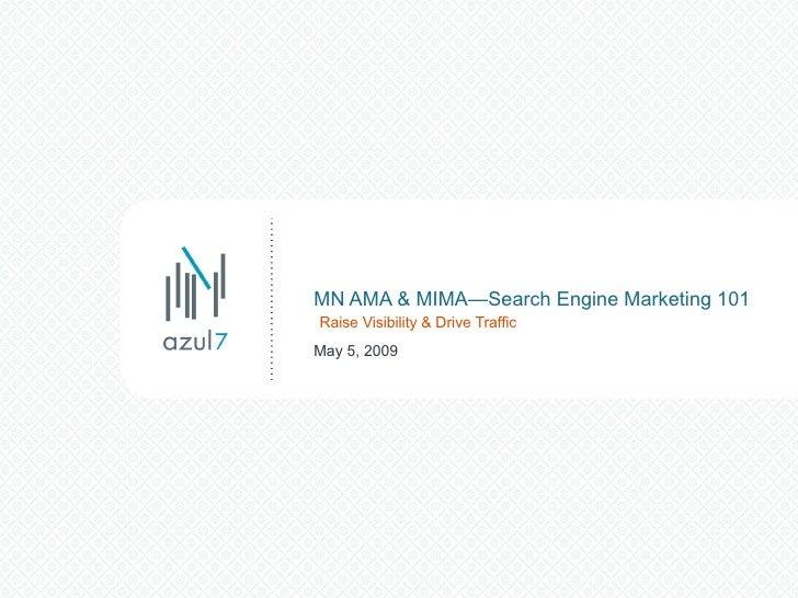 MN AMA & MIMA—Search Engine Marketing 101   Raise Visibility & Drive Traffic May 5, 2009
