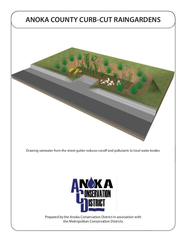 ANOKA COUNTY CURB-CUT RAINGARDENSDrawing rainwater from the street gutter reduces runoff and pollutants to local water bod...