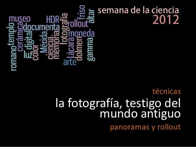 la fotografía, testigo del mundo antiguo panoramas y rollout técnicas semana de la ciencia 2012