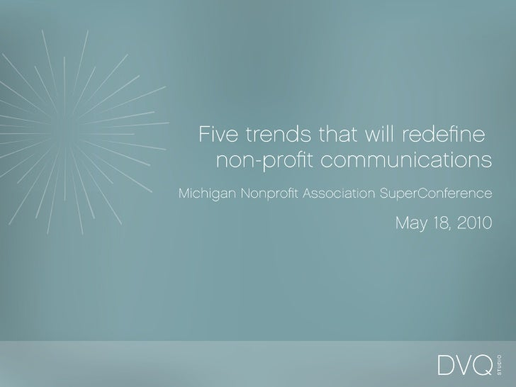 Five trends that will redefine  non-profit communications Michigan Nonprofit Association SuperConference  May 18, 2010
