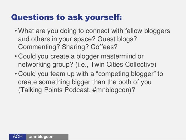 ACHACH Questions to ask yourself: • What are you doing to connect with fellow bloggers and others in your space? Guest blo...