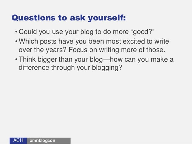 """ACHACH Questions to ask yourself: • Could you use your blog to do more """"good?"""" • Which posts have you been most excited to..."""