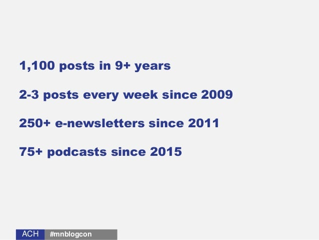 ACHACH 1,100 posts in 9+ years 2-3 posts every week since 2009 250+ e-newsletters since 2011 75+ podcasts since 2015 #mnbl...