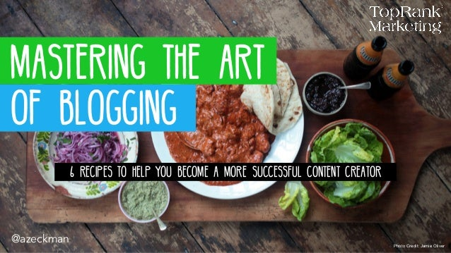 Mastering the Art of Blogging: 6 Recipes to Help You Become A More Successful Content Creator