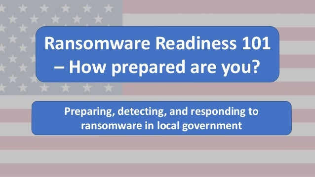 Ransomware Readiness 101 – How prepared are you? Preparing, detecting, and responding to ransomware in local government