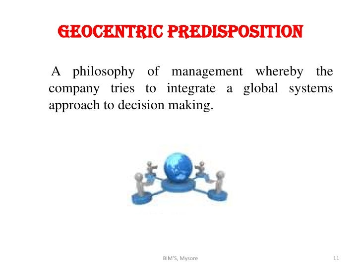examples of ethnocentric and geocentric predisposition Hofstede's definition of culture geert hofstede defined culture as the   ethnocentric predisposition a nationalistic philosophy of management   geocentric predisposition a philosophy of management whereby the.