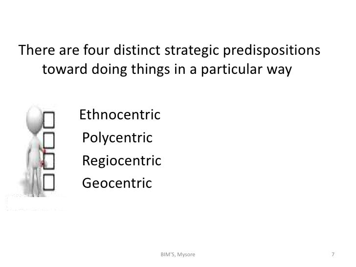 difference between ethnocentric polycentric regiocentric and geocentric management orientations Marketmanagement orientations the eprg concept  between and ethnocentric and polycentric firm is  regiocentric orientation •management views.