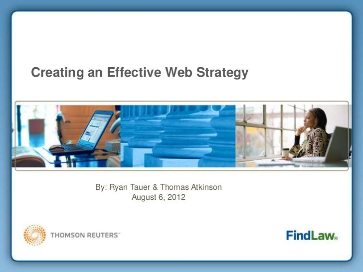 Creating an Effective Web Strategy          By: Ryan Tauer & Thomas Atkinson                   August 6, 2012