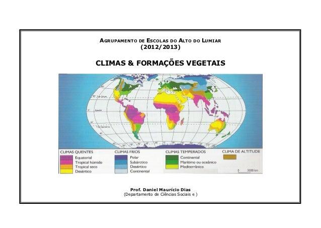 AGRUPAMENTO DE ESCOLAS DO ALTO DO LUMIAR             (2012/2013)CLIMAS & FORMAÇÕES VEGETAIS          Prof. Daniel Maurício...