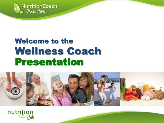 Welcome to the  Wellness Coach Presentation