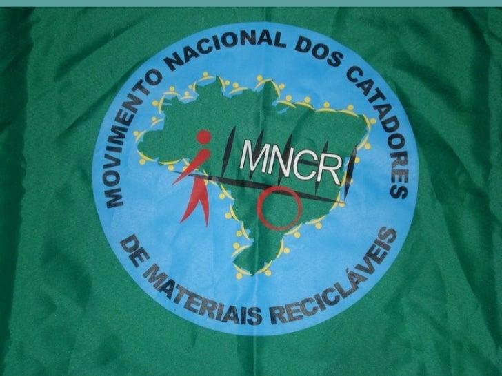 Trajetória dos Catadores no Brasil• Mais de 60 anos de Catação• Instituição de valor econômico ao lixo• Precursores da Col...