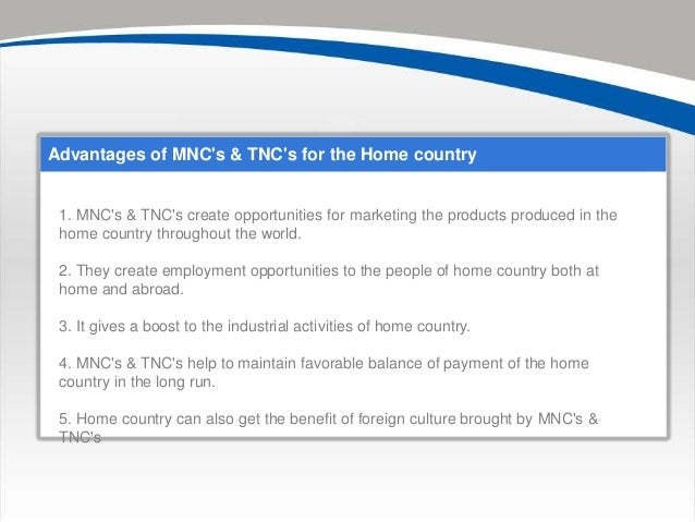 advantages of mncs to home country Here are seven of the most common advantages involved with  that these  potential hires have skills that are hard to find in your home country,.