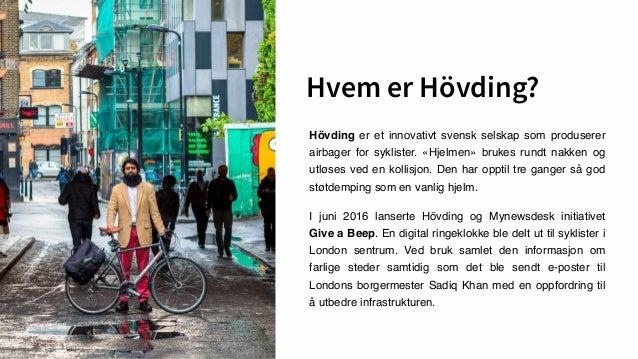 Hvem er Hövding? Hövding er et innovativt svensk selskap som produserer airbager for syklister. «Hjelmen» brukes rundt nak...