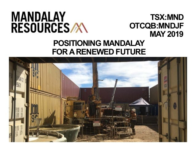 MAY 2019 TSX:MND OTCQB:MNDJF POSITIONING MANDALAY FORARENEWED FUTURE