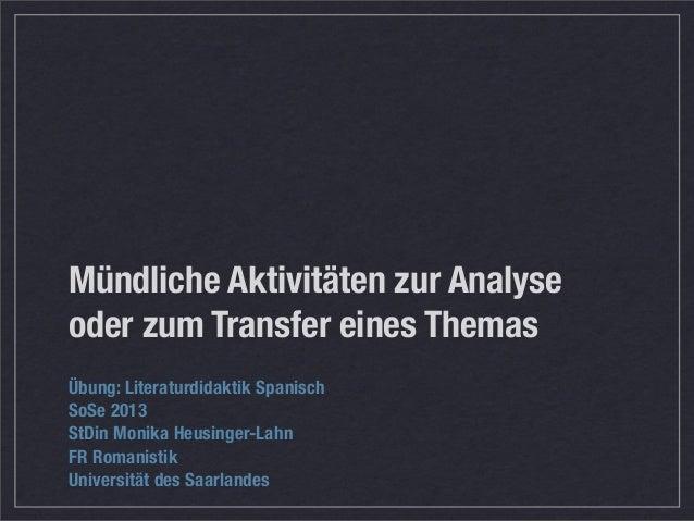 Übung: Literaturdidaktik Spanisch SoSe 2013 StDin Monika Heusinger-Lahn FR Romanistik Universität des Saarlandes Mündliche...