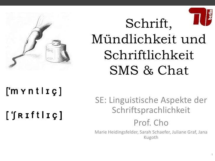 Schrift,                       Mündlichkeit und                        Schriftlichkeit                         SMS & Chat[...
