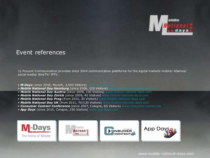 Event references <ul><li>11 Prozent Communication provides since 2004 communication plattforms for the digital markets mob...