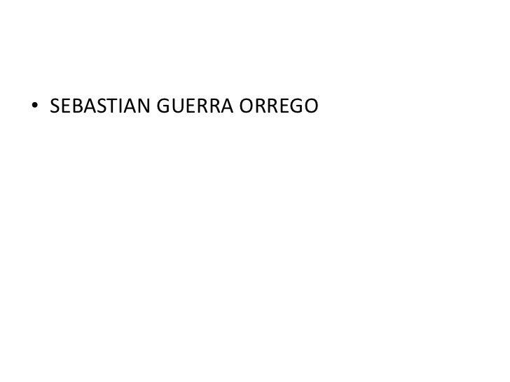 • SEBASTIAN GUERRA ORREGO