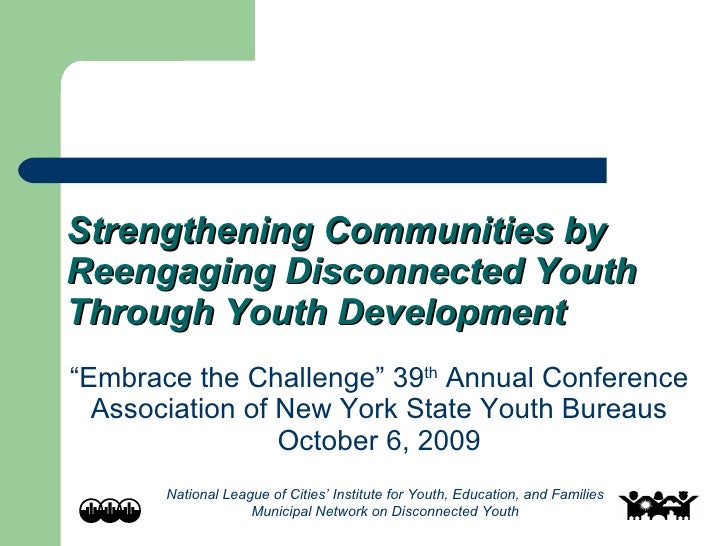 """Strengthening Communities by Reengaging Disconnected Youth Through Youth Development """" Embrace the Challenge"""" 39 th  Annua..."""