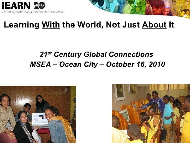 Learning  With  the World, Not Just  About  It <ul><li>21 st  Century Global Connections  </li></ul><ul><li>MSEA – Ocean C...