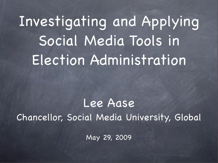 Investigating and Applying    Social Media Tools in   Election Administration                 Lee Aase Chancellor, Social ...