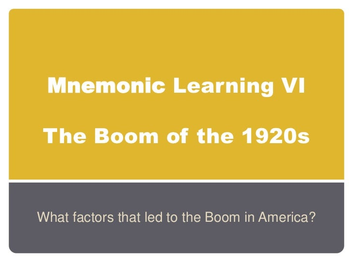 Mnemonic Learning VIThe Boom of the 1920s<br />What factors that led to the Boom in America?<br />