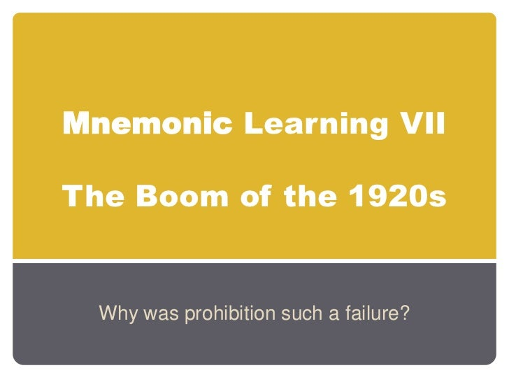 MnemonicLearning VIIThe Boom of the 1920s<br />Why was prohibition such a failure?<br />