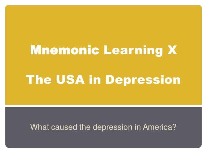 Mnemonic Learning XThe USA in Depression<br />What caused the depression in America?<br />